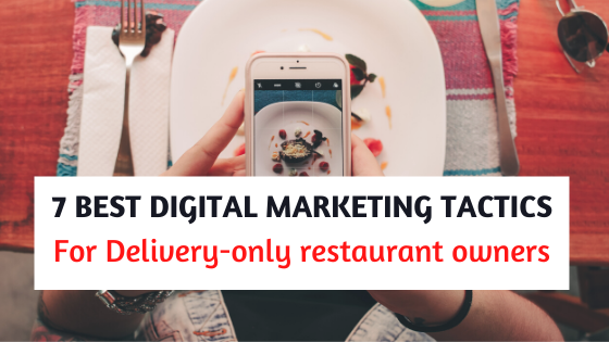 7 Best Digital Marketing Tactics for Delivery-Only Restaurant Business Owners.